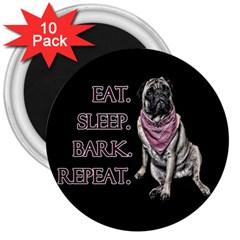 Eat, Sleep, Bark, Repeat Pug 3  Magnets (10 Pack)  by Valentinaart