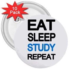 Eat Sleep Study Repeat 3  Buttons (10 Pack)  by Valentinaart