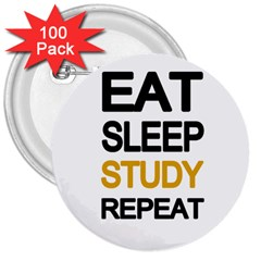 Eat Sleep Study Repeat 3  Buttons (100 Pack)  by Valentinaart