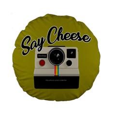 Say Cheese Standard 15  Premium Round Cushions by Valentinaart