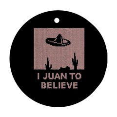 I Juan To Believe Ugly Holiday Christmas Black Background Ornament (round) by Onesevenart