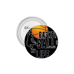 Basketball Is My Life 1 75  Buttons by Valentinaart