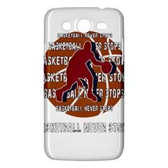 Basketball Never Stops Samsung Galaxy Mega 5 8 I9152 Hardshell Case  by Valentinaart