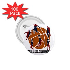 Basketball Never Stops 1 75  Buttons (100 Pack)  by Valentinaart
