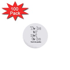To Be Or Not To Be 1  Mini Buttons (100 Pack)  by Valentinaart