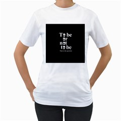 To Be Or Not To Be Women s T Shirt (white)  by Valentinaart