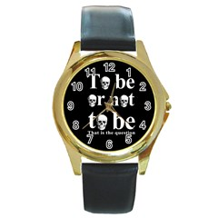 To Be Or Not To Be Round Gold Metal Watch by Valentinaart
