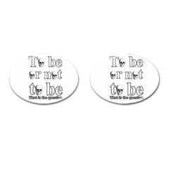 To Be Or Not To Be Cufflinks (oval) by Valentinaart