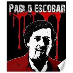 Pablo Escobar  Canvas 8  X 10  by Valentinaart