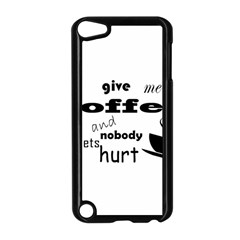 Give Me Coffee And Nobody Gets Hurt Apple Ipod Touch 5 Case (black) by Valentinaart