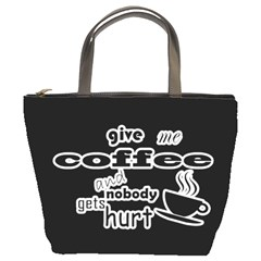 Give Me Coffee And Nobody Gets Hurt Bucket Bags by Valentinaart