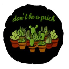 Cactus   Dont Be A Prick Large 18  Premium Flano Round Cushions by Valentinaart