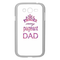 Crazy Pageant Dad Samsung Galaxy Grand Duos I9082 Case (white) by Valentinaart