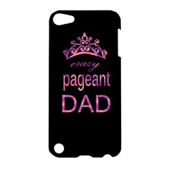 Crazy Pageant Dad Apple Ipod Touch 5 Hardshell Case by Valentinaart