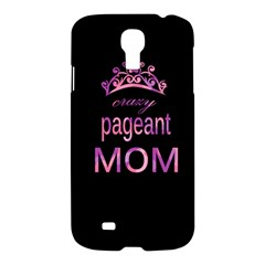 Crazy Pageant Mom Samsung Galaxy S4 I9500/i9505 Hardshell Case by Valentinaart