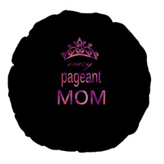 Crazy Pageant Mom Large 18  Premium Flano Round Cushions by Valentinaart