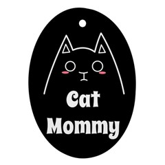 Love My Cat Mommy Oval Ornament (two Sides) by Catifornia