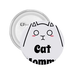 Love My Cat Mommy 2 25  Buttons by Catifornia