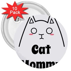 Love My Cat Mommy 3  Buttons (10 Pack)  by Catifornia