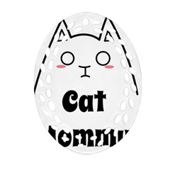 Love My Cat Mommy Oval Filigree Ornament (two Sides) by Catifornia