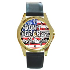Dont Grab My Round Gold Metal Watch by Valentinaart