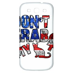Dont Grab My Samsung Galaxy S3 S Iii Classic Hardshell Back Case by Valentinaart