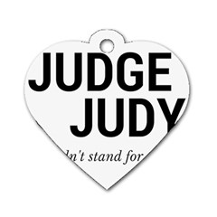 Judge Judy Wouldn t Stand For This! Dog Tag Heart (one Side) by theycallmemimi