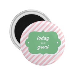 Today Will Be Great 2 25  Magnets by BangZart