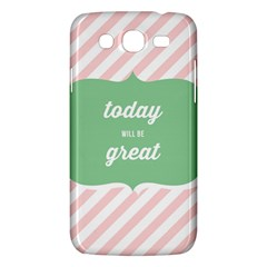 Today Will Be Great Samsung Galaxy Mega 5 8 I9152 Hardshell Case  by BangZart