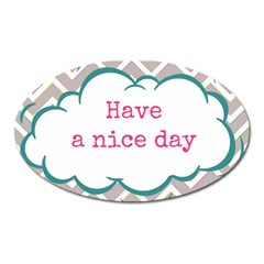 Have A Nice Day Oval Magnet by BangZart