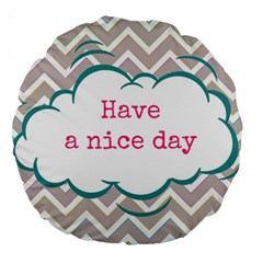 Have A Nice Day Large 18  Premium Round Cushions by BangZart