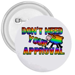 Dont Need Your Approval 3  Buttons by Valentinaart