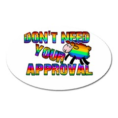 Dont Need Your Approval Oval Magnet by Valentinaart