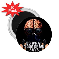 Do What Your Brain Says 2 25  Magnets (10 Pack)  by Valentinaart