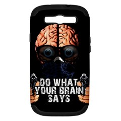 Do What Your Brain Says Samsung Galaxy S Iii Hardshell Case (pc+silicone) by Valentinaart