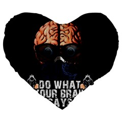 Do What Your Brain Says Large 19  Premium Flano Heart Shape Cushions by Valentinaart