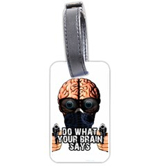 Do What Your Brain Says Luggage Tags (one Side)  by Valentinaart