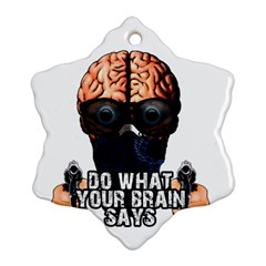 Do What Your Brain Says Snowflake Ornament (two Sides) by Valentinaart