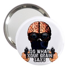 Do What Your Brain Says 3  Handbag Mirrors by Valentinaart