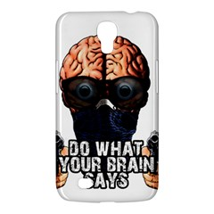 Do What Your Brain Says Samsung Galaxy Mega 6 3  I9200 Hardshell Case by Valentinaart