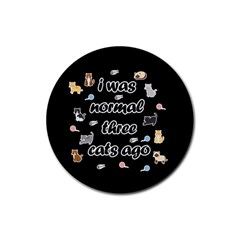 I Was Normal Three Cats Ago Rubber Coaster (round)  by Valentinaart