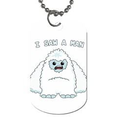 Yeti   I Saw A Man Dog Tag (two Sides) by Valentinaart