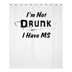 I m Not Drunk I Have Ms Multiple Sclerosis Awareness Shower Curtain 60  X 72  (medium)  by roadworkplay