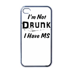 I m Not Drunk I Have Ms Multiple Sclerosis Awareness Apple Iphone 4 Case (black) by roadworkplay