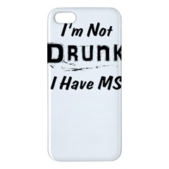 I m Not Drunk I Have Ms Multiple Sclerosis Awareness Apple Iphone 5 Premium Hardshell Case by roadworkplay