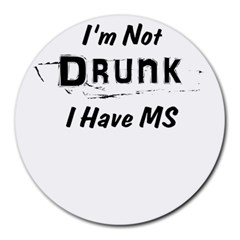 I m Not Drunk I Have Ms Multiple Sclerosis Awareness Round Mousepads by roadworkplay