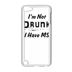 I m Not Drunk I Have Ms Multiple Sclerosis Awareness Apple Ipod Touch 5 Case (white) by roadworkplay