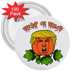 Trump Or Treat  3  Buttons (100 Pack)  by Valentinaart