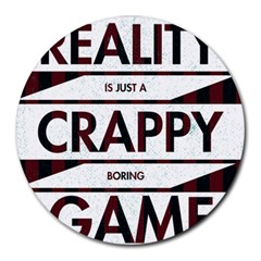 Reality Is Just A Crappy  Boring Game Round Mousepads