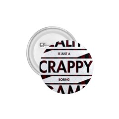 Reality Is Just A Crappy  Boring Game 1 75  Buttons by Celenk